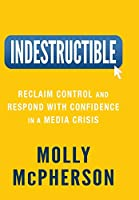Indestructible: Reclaim Control and Respond with Confidence in a Media Crisis