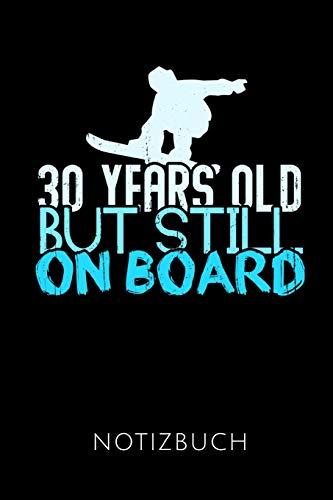 30 YEARS OLD BUT STILL ON BOARD NOTIZBUCH: Ein schönes Notizbuch mit 110 linierten Seiten für jemanden, der Snowboarden liebt - Ideal für Notizen zum Thema Snowboarding