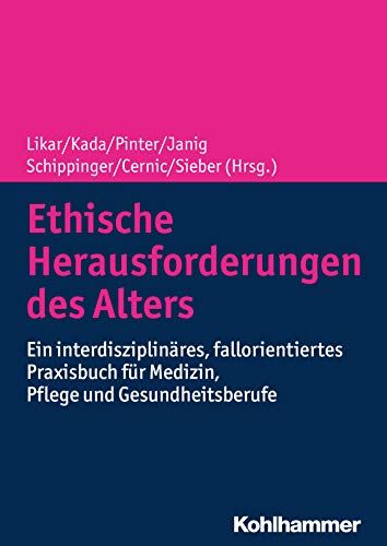 Ethische Herausforderungen des Alters: Ein interdisziplinäres, fallorientiertes Praxisbuch für Medizin, Pflege und Gesundheitsberufe