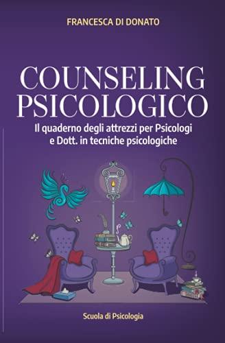 COUNSELING PSICOLOGICO: Il quaderno degli attrezzi per Psicologi e Dott. in tecniche psicologiche