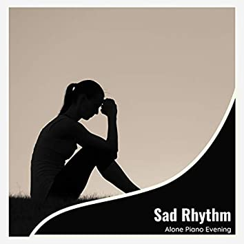 Sad Rhythm - Alone Piano Evening