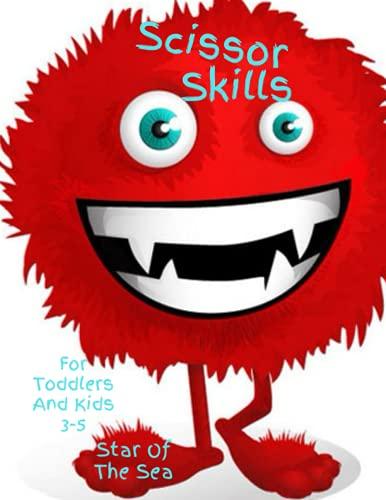 Scissor Skills For Toddlers And Kids 3-5 Monster: Scissor Skills Preschool Workbook For Kids, Practice Activity Book For Toddlers And Kids Ages 3-5 Fun Monster!