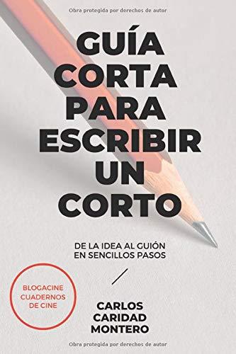 Corta Guía para Escribir un Corto: De la idea al guión en sencillos pasos (Aprender Cine)