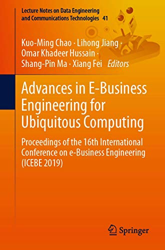 Advances in E-business Engineering for Ubiquitous Computing: Proceedings of the 16th International Conference on E-business Engineering 2019: ... on e-Business Engineering (ICEBE 2019): 41