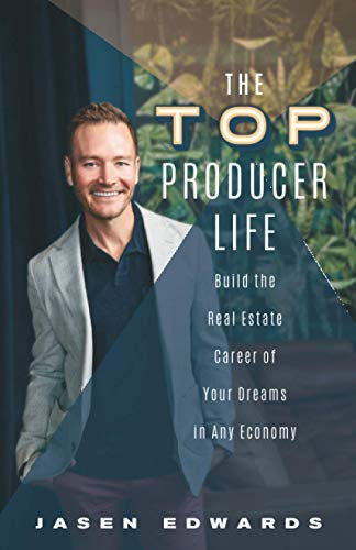 Real Estate Investing Books! - The Top Producer Life: Build the Real Estate Career of Your Dreams in Any Economy