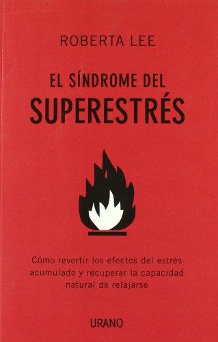 El síndrome del superestrés: Cómo revertir los efectos del estrés acumulado y recuperar la capacidad natural de relajarse (Crecimiento personal)