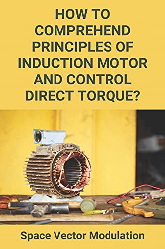 How To Comprehend Principles Of Induction Motor And Control Direct Torque?: Space Vector Modulation: Direct Torque Control Simulation In Matlab