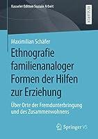 Ethnografie familienanaloger Formen der Hilfen zur Erziehung: Ueber Orte der Fremdunterbringung und des Zusammenwohnens (Kasseler Edition Soziale Arbeit)