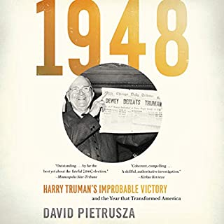 1948     Harry Truman's Improbable Victory and the Year That Transformed America              Written by:                                                                                                                                 David Pietrusza                               Narrated by:                                                                                                                                 Jeff Cummings                      Length: 18 hrs and 23 mins     Not rated yet     Overall 0.0