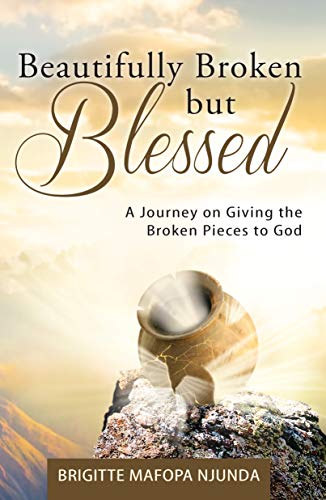 Beautifully Broken but Blessed: A Journey on Giving the Broken Pieces to God (English Edition)