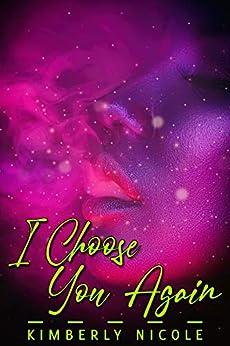I Choose You Again by [Kimberly Nicole]