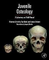 Juvenile Osteology: A Laboratory and Field Manual (Laboratory & Field Manual)
