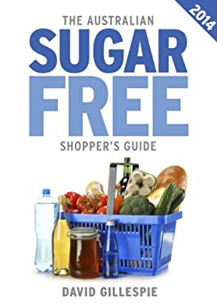 The 2014 Australian Sugar Free Shopper's Guide by [David Gillespie]