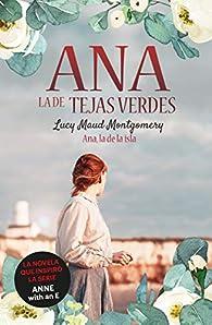 Ana, la de Tejas Verdes.  Ana, la de la Isla par Lucy Maud Montgomery