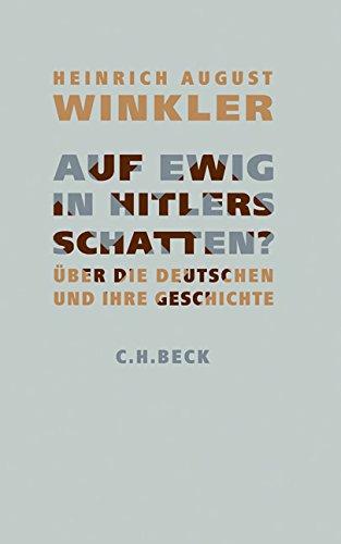Auf ewig in Hitlers Schatten?: Über die Deutschen und ihre Geschichte
