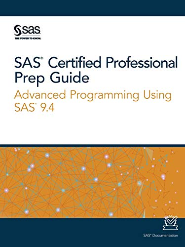 SAS Certified Professional Prep Guide: Advanced Programming Using SAS 9.4