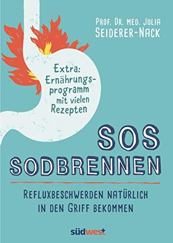 SOS Sodbrennen: Refluxbeschwerden natürlich in den Griff bekommen - Extra:Ernährungsprogramm mit vielen Rezepten