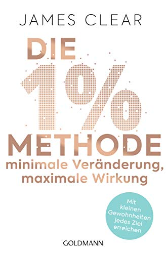 Die 1%-Methode – Minimale Veränderung, maximale Wirkung: Mit kleinen Gewohnheiten jedes Ziel erreichen - Mit Micro Habits zum Erfolg