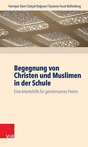 Begegnung von Christen und Muslimen in der Schule: Eine Arbeitshilfe für gemeinsames Feiern