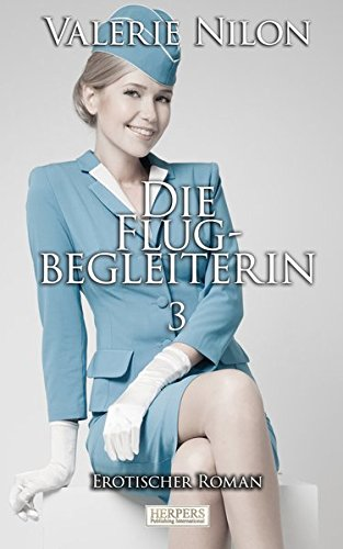 Die Flugbegleiterin 3 - Erotischer Roman [Edition Edelste Erotik]