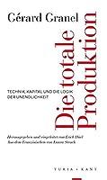 Die totale Produktion: Technik, Kapital und die Logik der Unendlichkeit