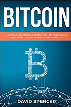 Bitcoin  Mastering And Profiting From Bitcoin Cryptocurrency Using Mining Trading And Investing Techniques