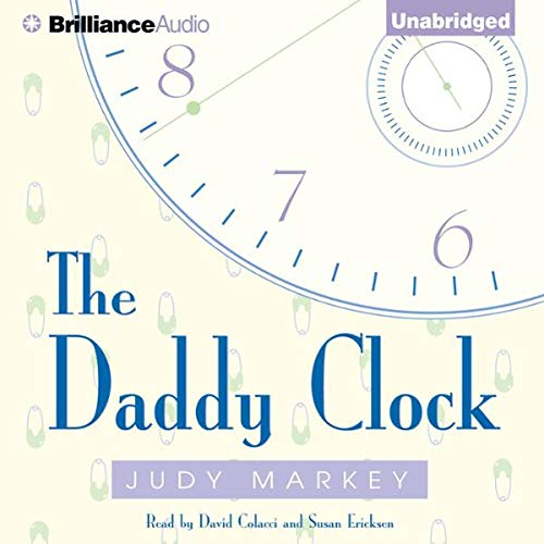 The Daddy Clock                   By:                                                                                                                                 Judy Markey                               Narrated by:                                                                                                                                 David Colacci,                                                                                        Susan Ericksen                      Length: 7 hrs and 27 mins     8 ratings     Overall 3.9