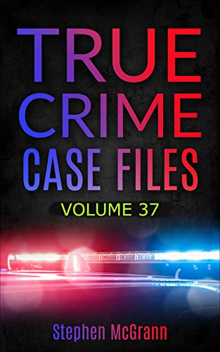 True Crime Case Files: Volume 37