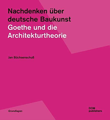 Nachdenken über deutsche Baukunst: Goethe und die Architekturtheorie (Grundlagen/Basics)