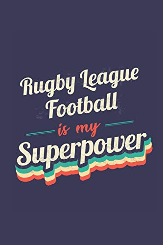 Rugby League Football Is My Superpower: A 6x9 Inch Softcover Diary Notebook With 110 Blank Lined Pages. Funny Vintage Rugby League Football Journal to ... Gift and SuperPower Retro Design Slogan