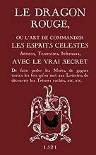 Le Dragon Rouge: Le Grand Grimoire - Ou l'Art de commander les Esprits Célestes, Aériens, Terrestres, Infernaux (French Edition)