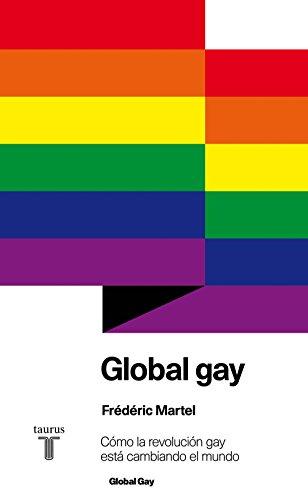 Global gay: Cómo la revolución gay está cambiando el mundo (Spanish Edition)