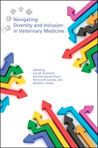 Compare Textbook Prices for Navigating Diversity and Inclusion in Veterinary Medicine  ISBN 9781612496689 by Greenhill, Lisa M.,Davis, Kauline Cipriani,Lowrie, Patricia M.