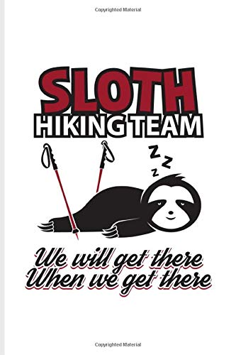 Sloth Hiking Team We Will Get There When We Get There: Sloth Hiking Team Journal | Notebook | Workbook For Hiker & Nature Lover - 6x9 - 100 Blank Lined Pages