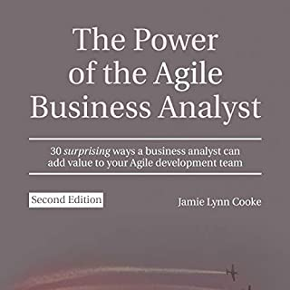 The Power of the Agile Business Analyst, Second Edition     30 Surprising Ways a Business Analyst Can Add Value to Your Agile Development Team              By:                                                                                                                                 Jamie Lynn Cooke                               Narrated by:                                                                                                                                 Kate Rose Martin                      Length: 4 hrs and 56 mins     1 rating     Overall 5.0
