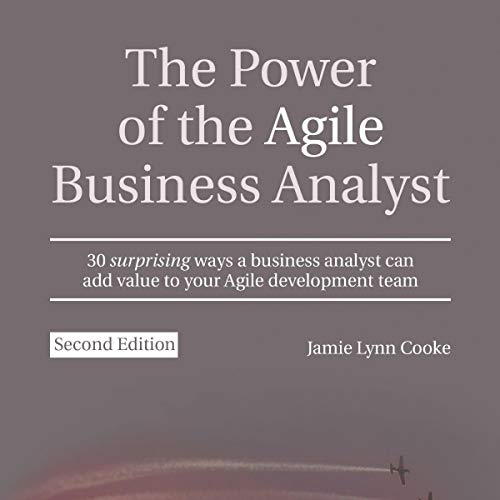 The Power of the Agile Business Analyst, Second Edition cover art