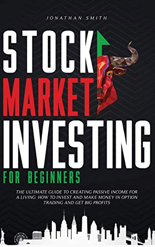413f41lNUKL - Stock Market Investing For Beginners: The Ultimate Guide To Creating Passive Income For A Living. How To Invest And Make Money In Option Trading And Get Big Profits (Forex, Swing, Day Strategies)