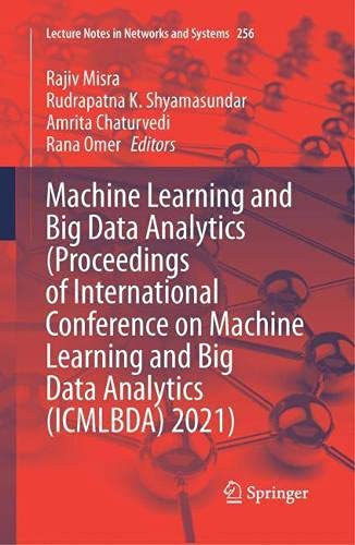 Machine Learning and Big Data Analytics (Proceedings of International Conference on Machine Learning and Big Data Analytics (ICMLBDA) 2021): 256 (Lecture Notes in Networks and Systems)