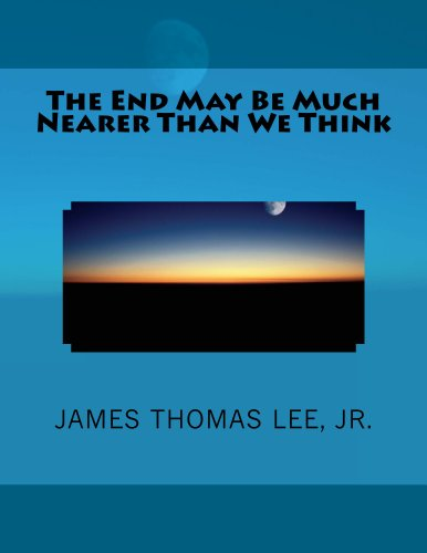 The End May Be Much Nearer Than We Think (English Edition)