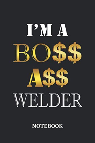 I'm A Boss Ass Welder Notebook: 6x9 inches - 110 dotgrid pages • Greatest Passionate working Job Journal • Gift, Present Idea