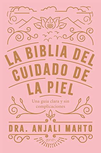 La biblia del cuidado de la piel: Una guía clara y sin complicaciones