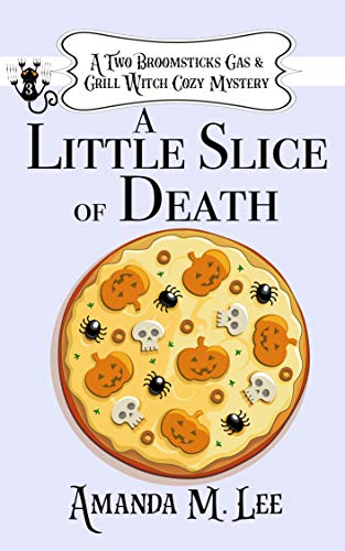 A Little Slice of Death (A Two Broomsticks Gas & Grill Witch Cozy Mystery Book 3) by [Amanda M. Lee]