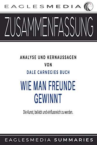 Zusammenfassung: Analyse und Kernaussagen von Dale Carnegies Buch: Wie man Freunde gewinnt