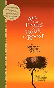All the Fishes Come Home to Roost: An American Misfit in India by [Rachel Manija Brown]