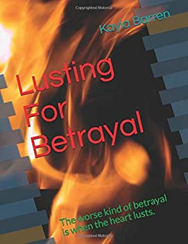 Paperback Lusting For Betrayal: The worse kind of betrayal is when the heart lusts. Book