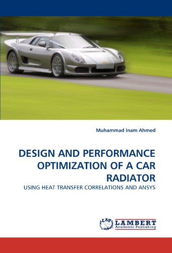 DESIGN AND PERFORMANCE OPTIMIZATION OF A CAR RADIATOR: USING HEAT TRANSFER CORRELATIONS AND ANSYS