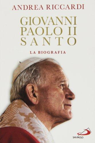 Giovanni Paolo II santo. La biografia