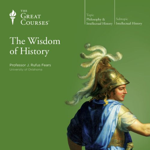 The Wisdom of History                   By:                                                                                                                                 J. Rufus Fears,                                                                                        The Great Courses                               Narrated by:                                                                                                                                 J. Rufus Fears                      Length: 18 hrs and 18 mins     334 ratings     Overall 4.6