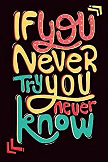 If you Never Try you Never Know: Motivational quotes , lined notebook / journal gift idea / 110 pages , 6 inch * 9 inch .