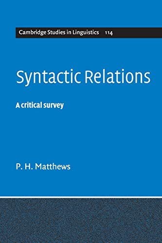 Syntactic Relations: A Critical Survey (Cambridge Studies in Linguistics, Series Number 114)の詳細を見る